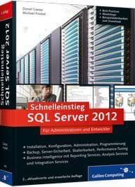 Schnelleinstieg SQL Server 2012: Inkl. zahlreicher Praxisworkshops - Backup, Server-Sicherheit, Skalierbarkeit, Performance-Tuning, Troubleshooting... (Galileo Computing, 2013)